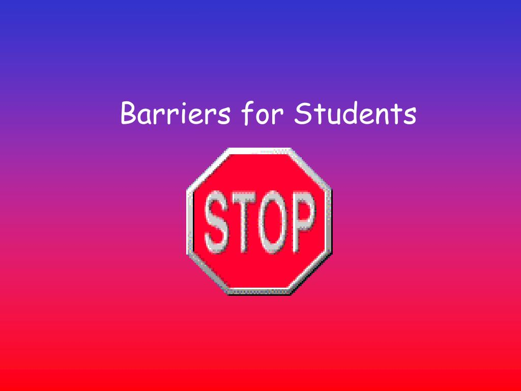 Barriers for Students