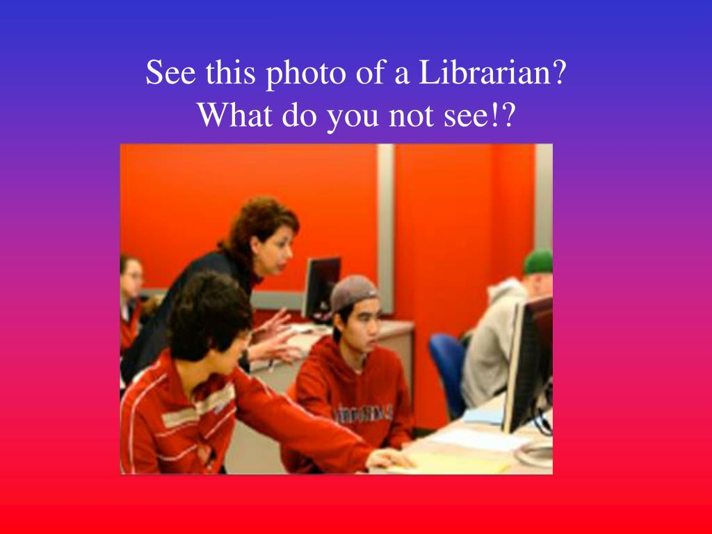 See this photo of a Librarian?
