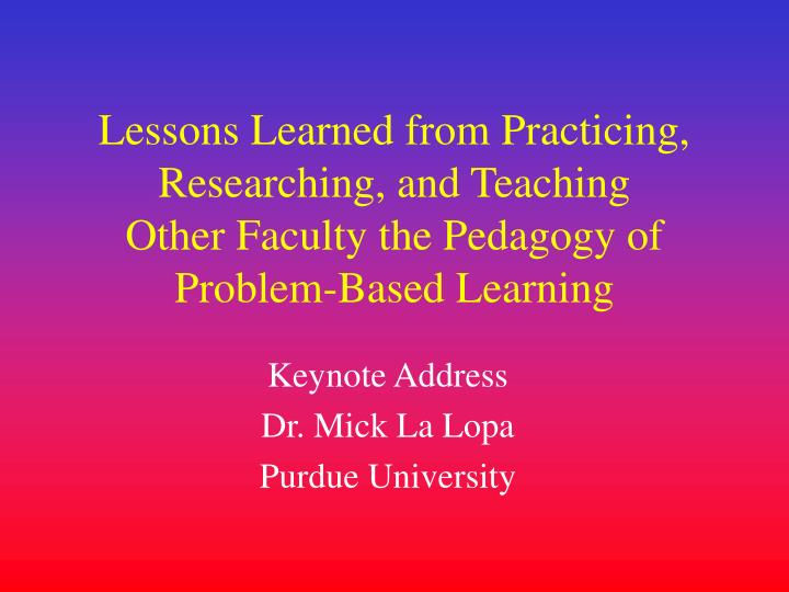 Lessons Learned from Practicing,  Researching, and Teaching