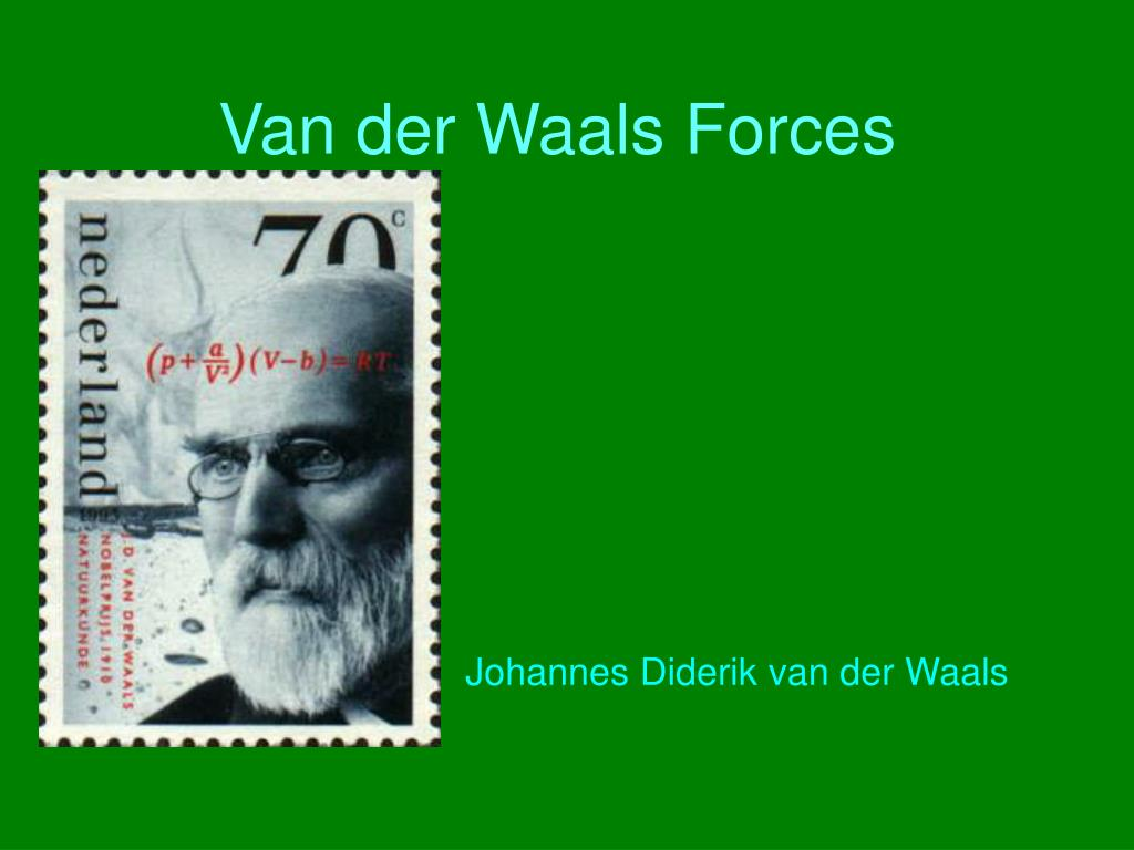a biography of johannes diderik van der waals The van der waals equation is an equation of state that can be derived from a special form of the potential between a pair of molecules (hard-sphere repulsion and r-6 van der waals attraction)[1]  named after dutch scientist johannes diderik van der waals.