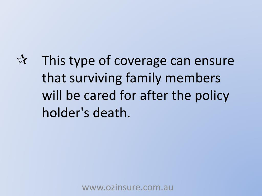 This type of coverage can ensure that surviving family members will be cared for after the policy holder's death.