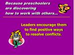 because preschoolers are discovering how to work with others