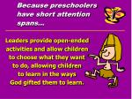 because preschoolers have short attention spans