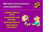 because preschoolers need guidance