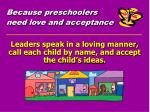 because preschoolers need love and acceptance