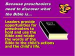 because preschoolers need to discover what the bible is