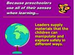 because preschoolers use all of their senses when learning