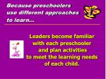 because preschoolers use different approaches to learn