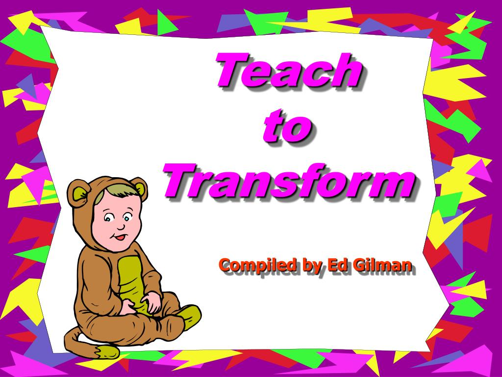 teach to transform l.