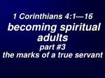 1 corinthians 4 1 16 becoming spiritual adults part 3 the marks of a true servant