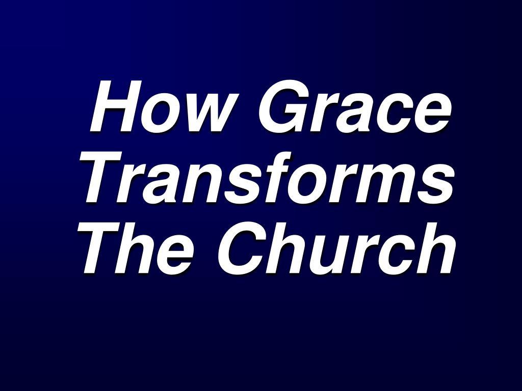 how grace transforms the church l.
