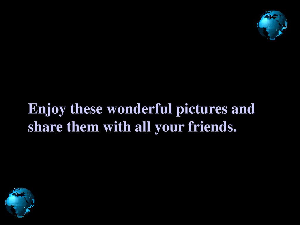 Enjoy these wonderful pictures and