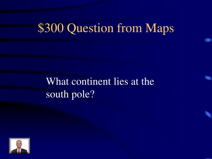 $300 Question from Maps