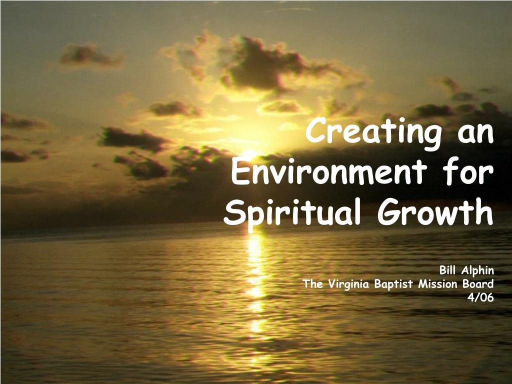 creating an environment for spiritual growth bill alphin the virginia baptist mission board 4 06 l.