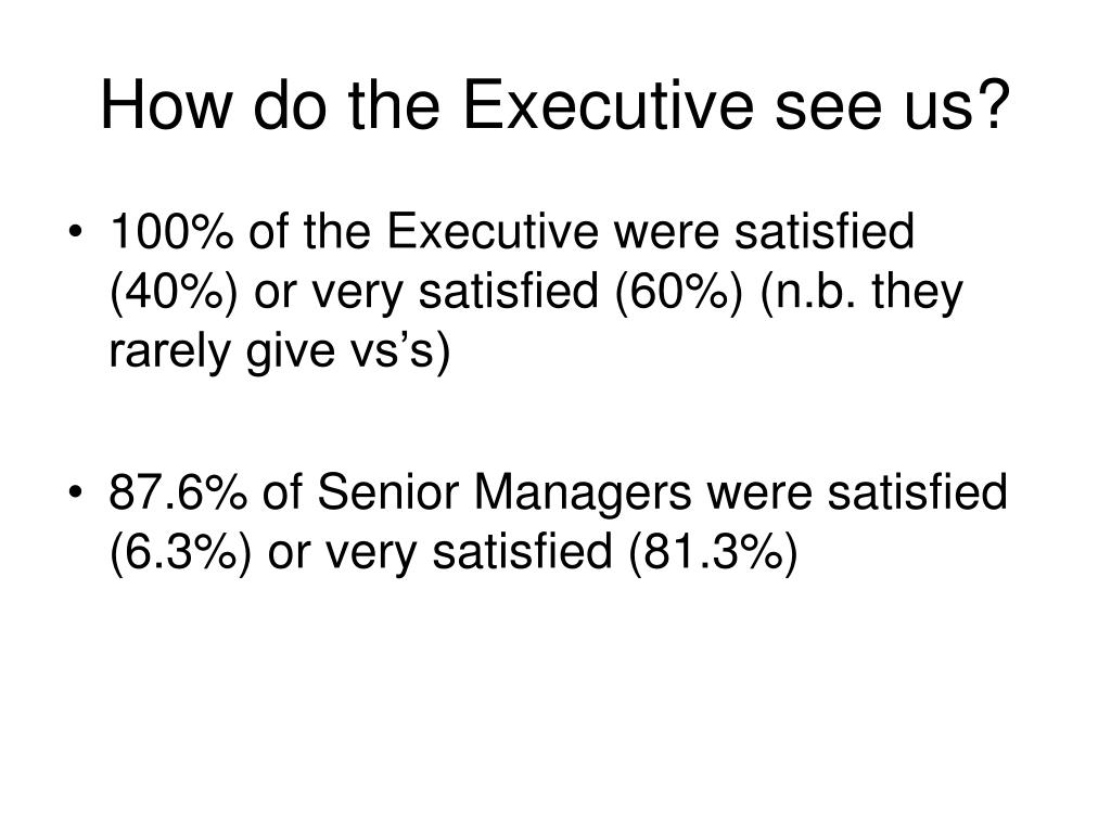 How do the Executive see us?