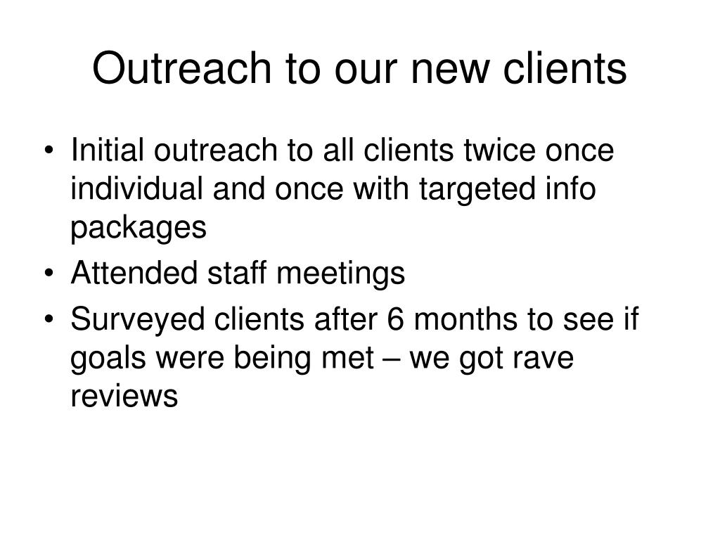 Outreach to our new clients