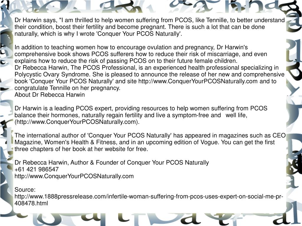 "Dr Harwin says, ""I am thrilled to help women suffering from PCOS, like Tennille, to better understand their condition, boost their fertility and become pregnant. There is such a lot that can be done naturally, which is why I wrote 'Conquer Your PCOS Naturally'."