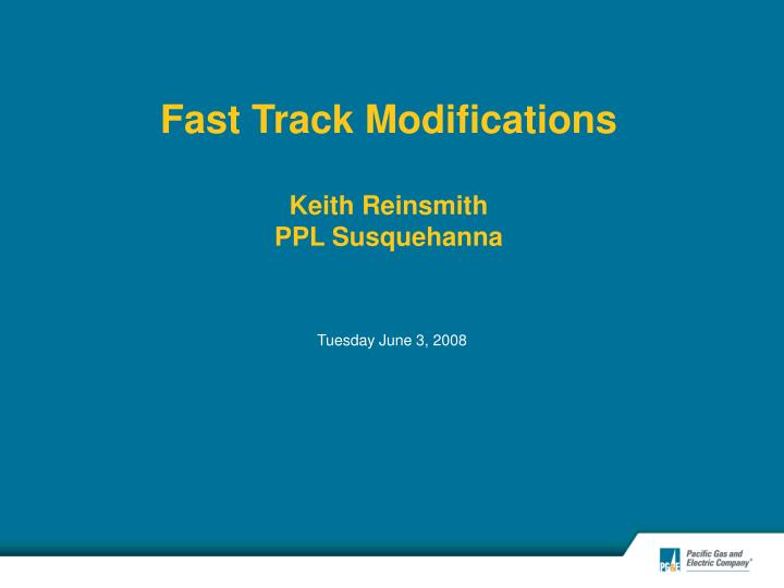fast track modifications keith reinsmith ppl susquehanna n.