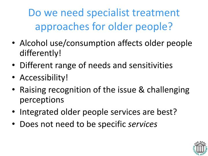 Do we need specialist treatment approaches for older people