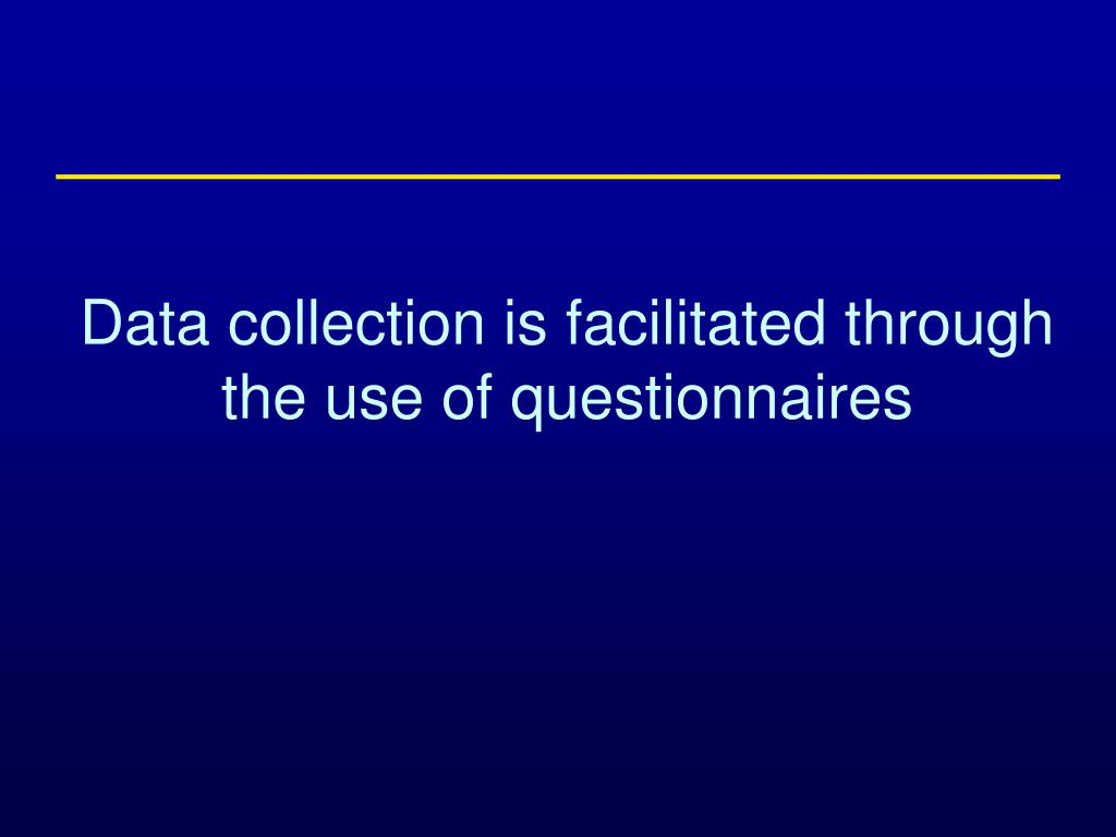Data collection is facilitated through the use of questionnaires