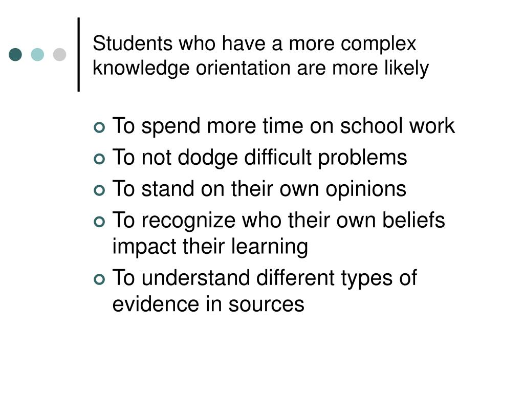 Students who have a more complex knowledge orientation are more likely