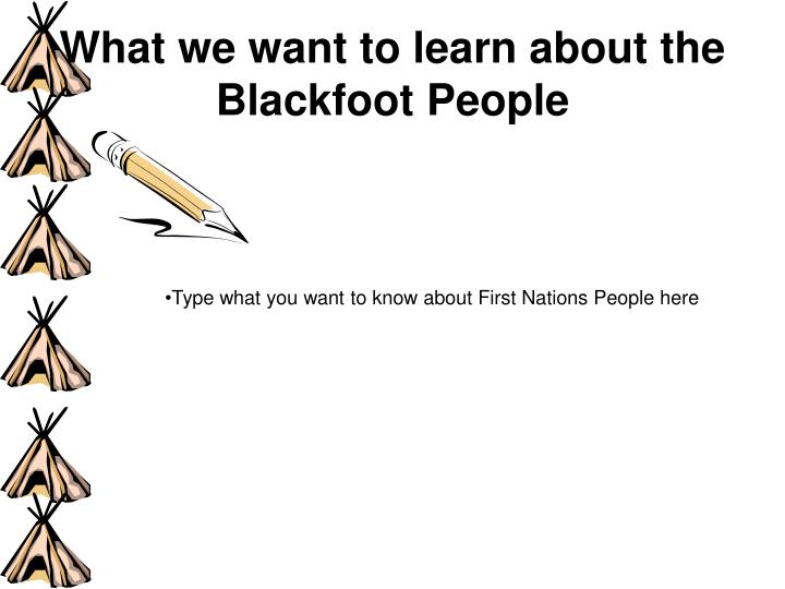 What we want to learn about the blackfoot people