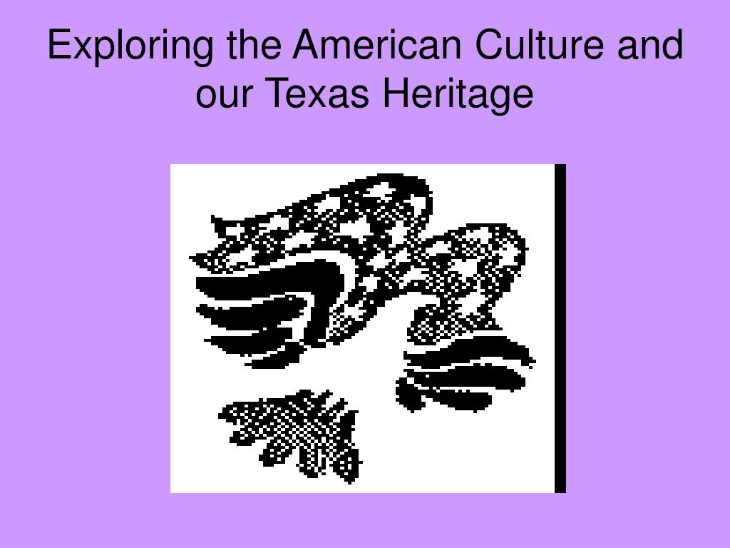 Exploring the American Culture and our Texas Heritage