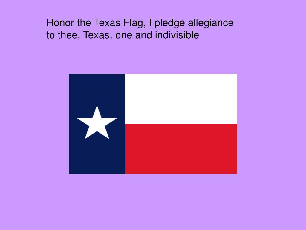Honor the Texas Flag, I pledge allegiance  to thee, Texas, one and indivisible