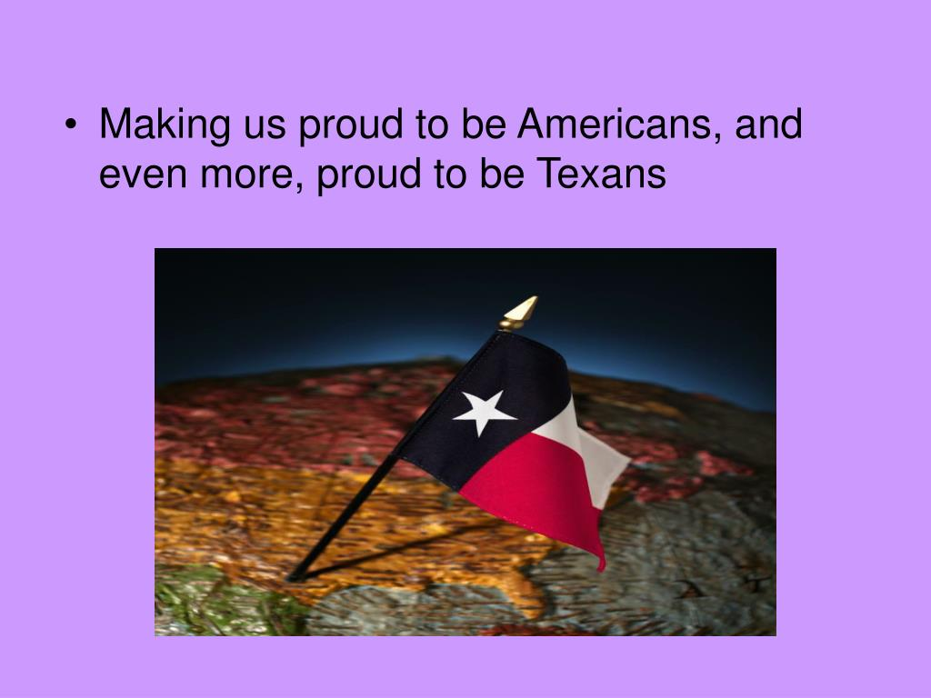 Making us proud to be Americans, and even more, proud to be Texans