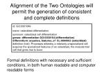 alignment of the two ontologies will permit the generation of consistent and complete definitions29