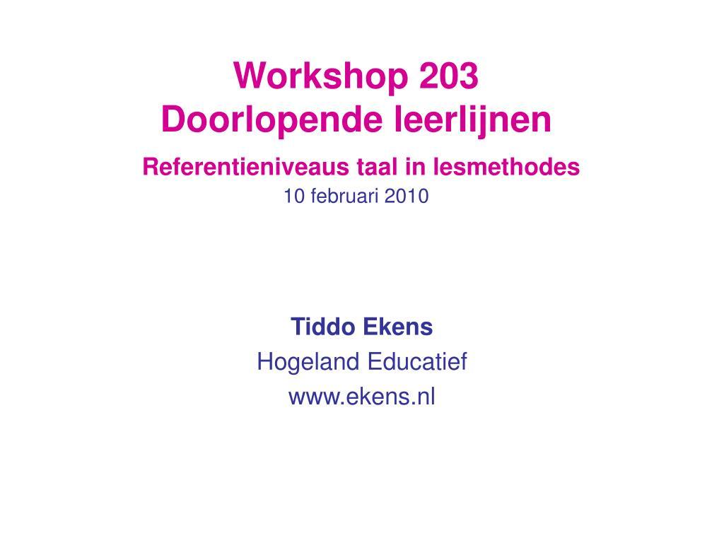 workshop 203 doorlopende leerlijnen referentieniveaus taal in lesmethodes 10 februari 2010 l.