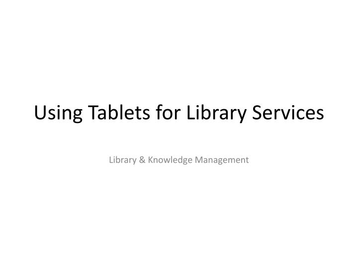 Using tablets for library services