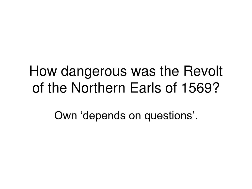 how dangerous was the revolt of the northern earls of 1569 l.