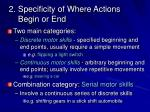 2 specificity of where actions begin or end