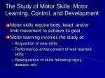 the study of motor skills motor learning control and development