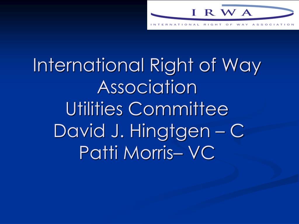 international right of way association utilities committee david j hingtgen c patti morris vc l.