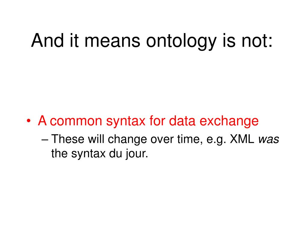 And it means ontology is not: