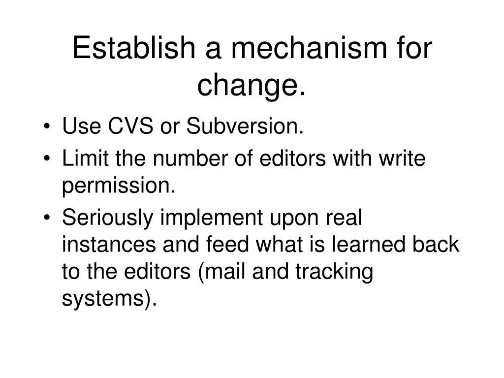 Establish a mechanism for change.