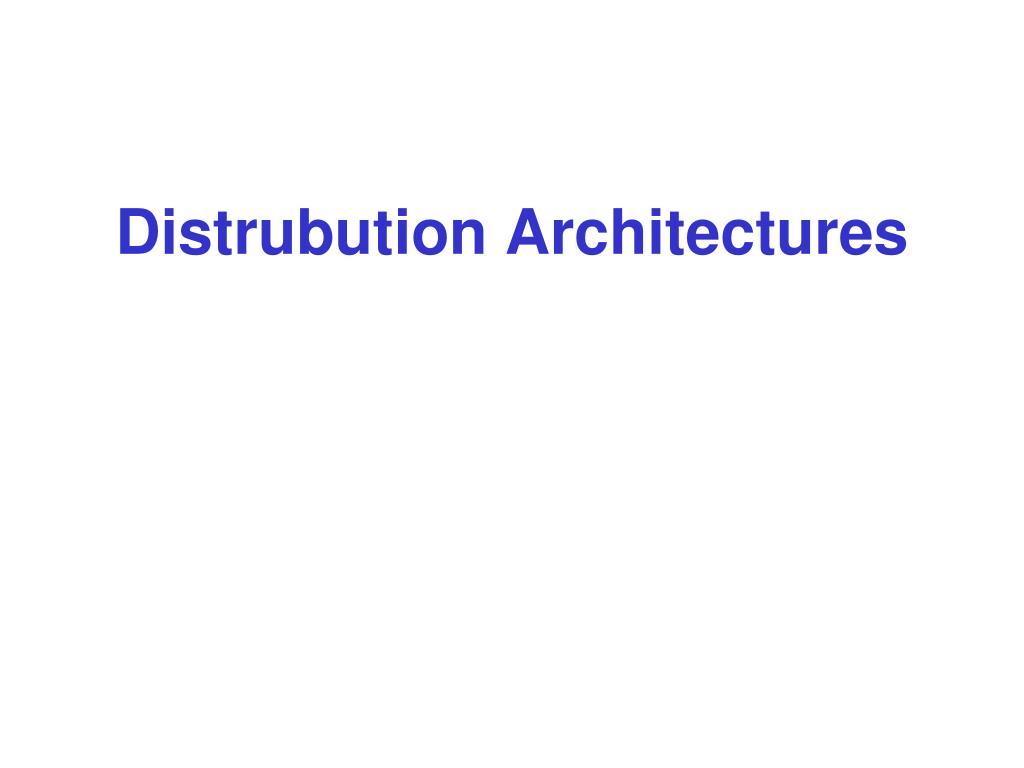 Distrubution Architectures