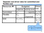 separate cost driver rates for committed and flexible cost