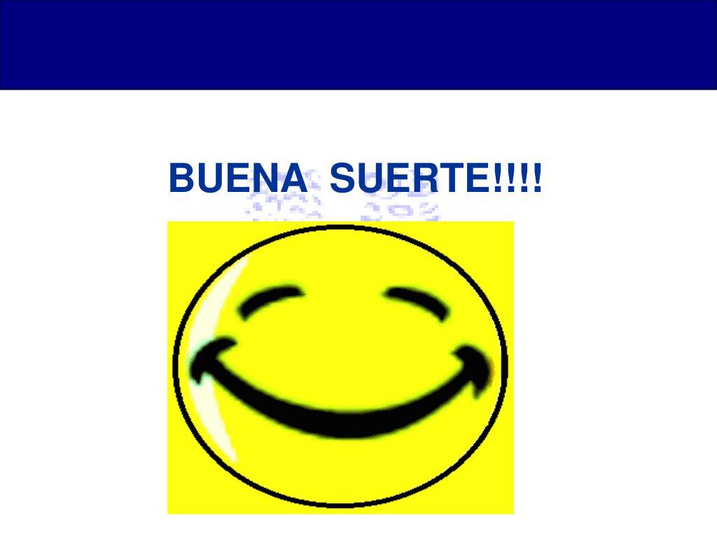 BUENA  SUERTE!!!!