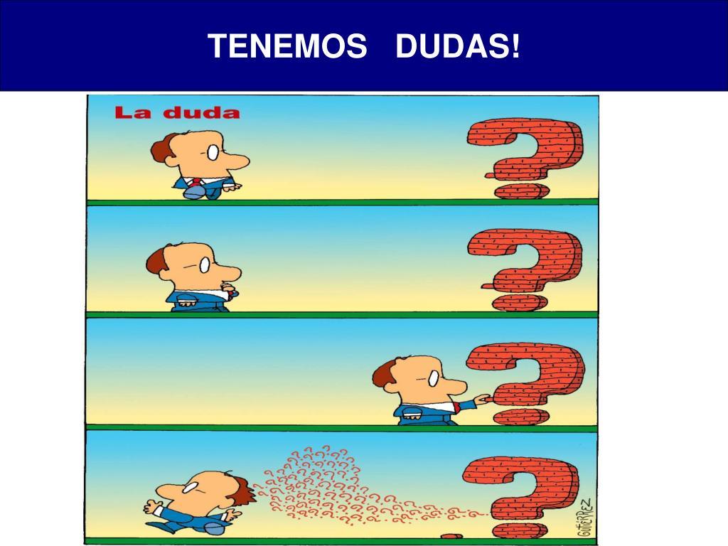 TENEMOS   DUDAS!