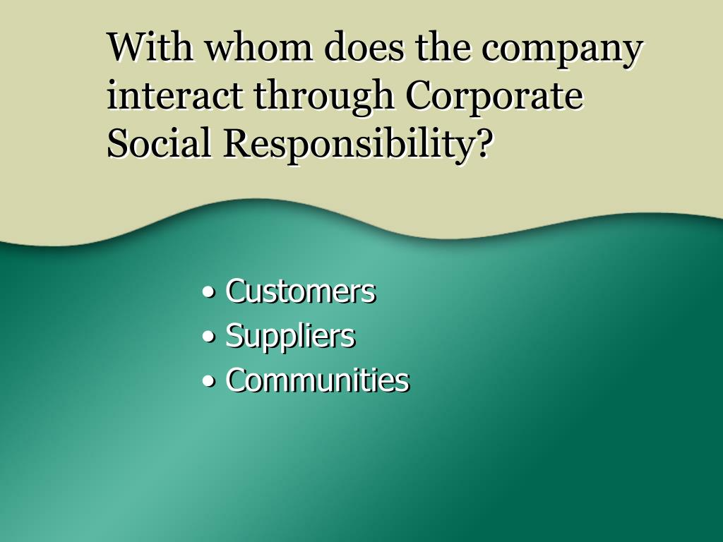 With whom does the company interact through Corporate Social Responsibility?
