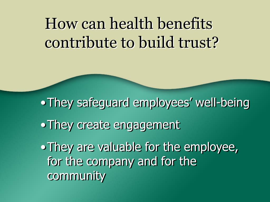 How can health benefits contribute to build trust?