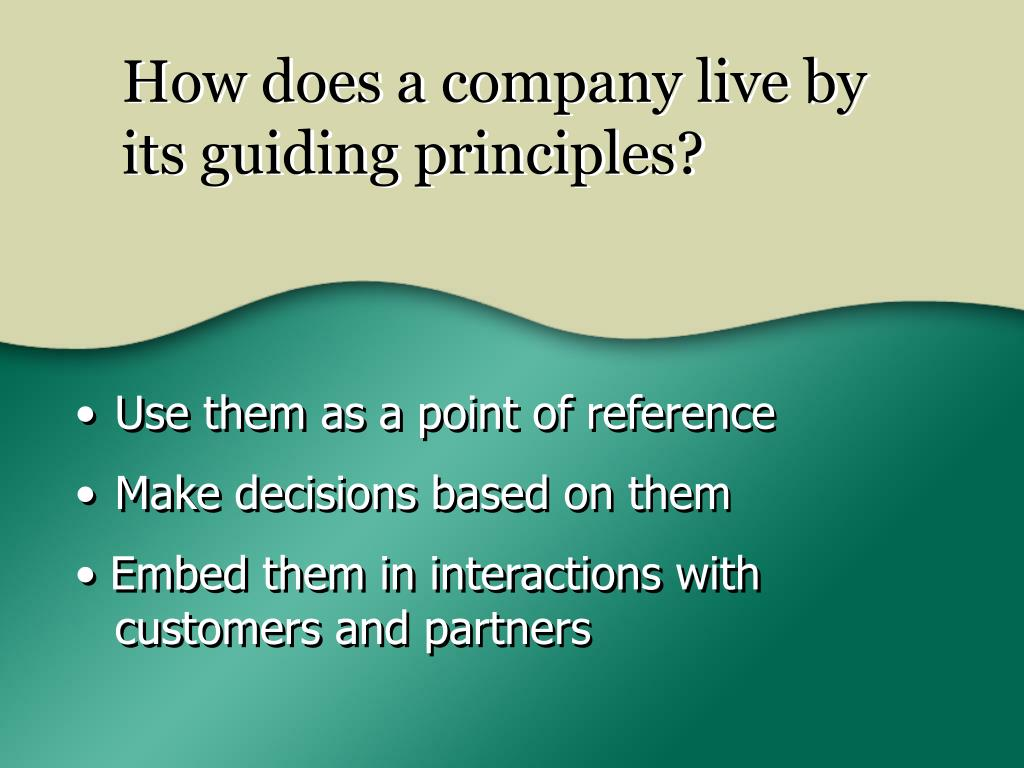 How does a company live by its guiding principles?