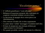 escalation games