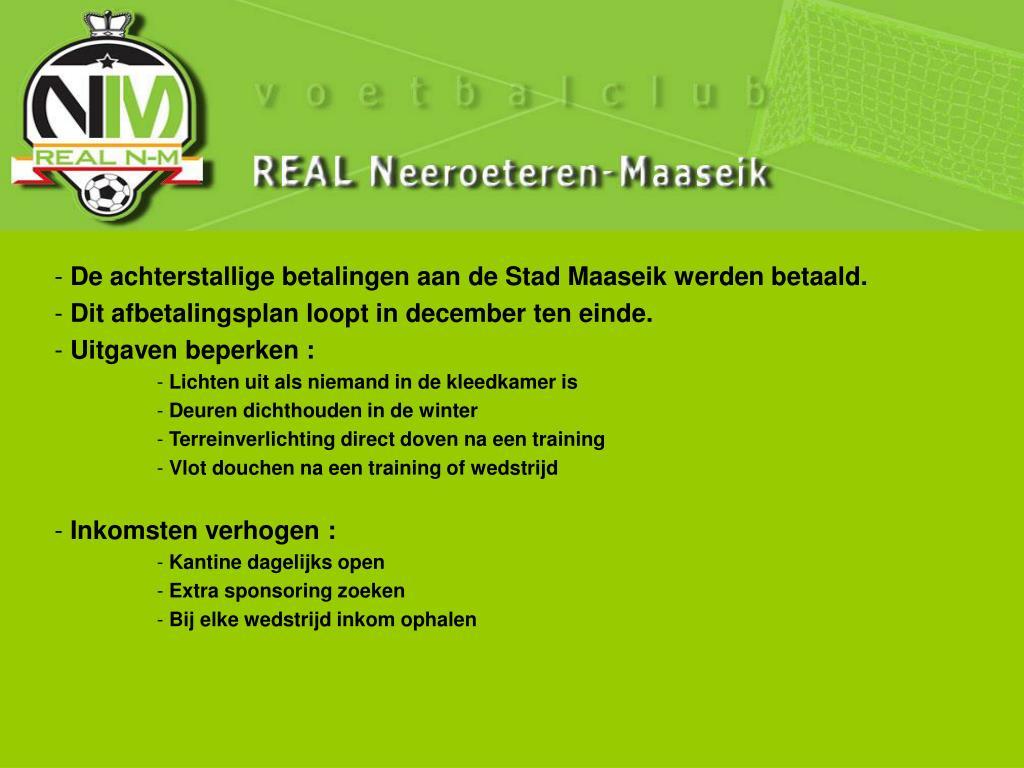De achterstallige betalingen aan de Stad Maaseik werden betaald.