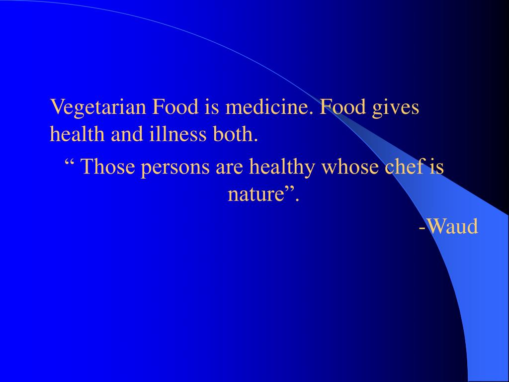 Vegetarian Food is medicine. Food gives health and illness both.