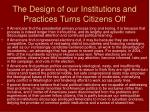 the design of our institutions and practices turns citizens off