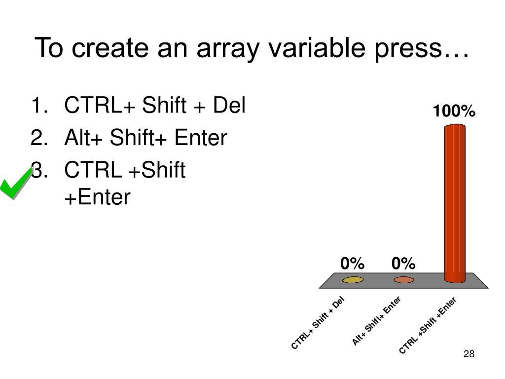 To create an array variable press…